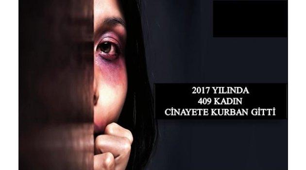 2017 YILINDA 409 KADIN CİNAYETE KURBAN GİTTİ