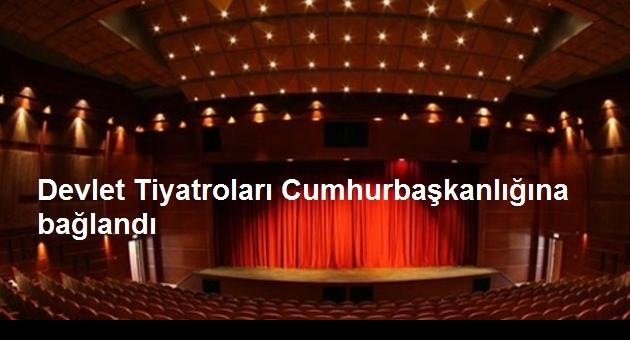 Devlet Tiyatroları Cumhurbaşkanlığına bağlandı