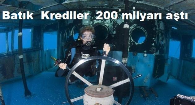 Batık  Krediler  200 milyarı aştı