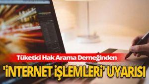 Tüketici Hak Arama Derneğinden 'internet işlemleri' uyarısı