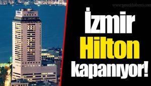 Hilton İzmir kapanıyor!