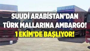 Suudi Arabistan'dan Türk mallarına ambargo