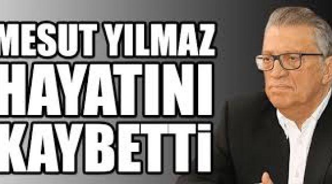 Mesut Yılmaz hayatını kaybetti!