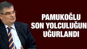 Mustafa Pamukoğlu son yolculuğuna uğurlandı