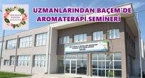 UZMANLARINDAN BAÇEM'DE AROMATERAPİ SEMİNERİ