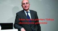 Erken seçime giderken Türkiye ekonomisinin görünümü